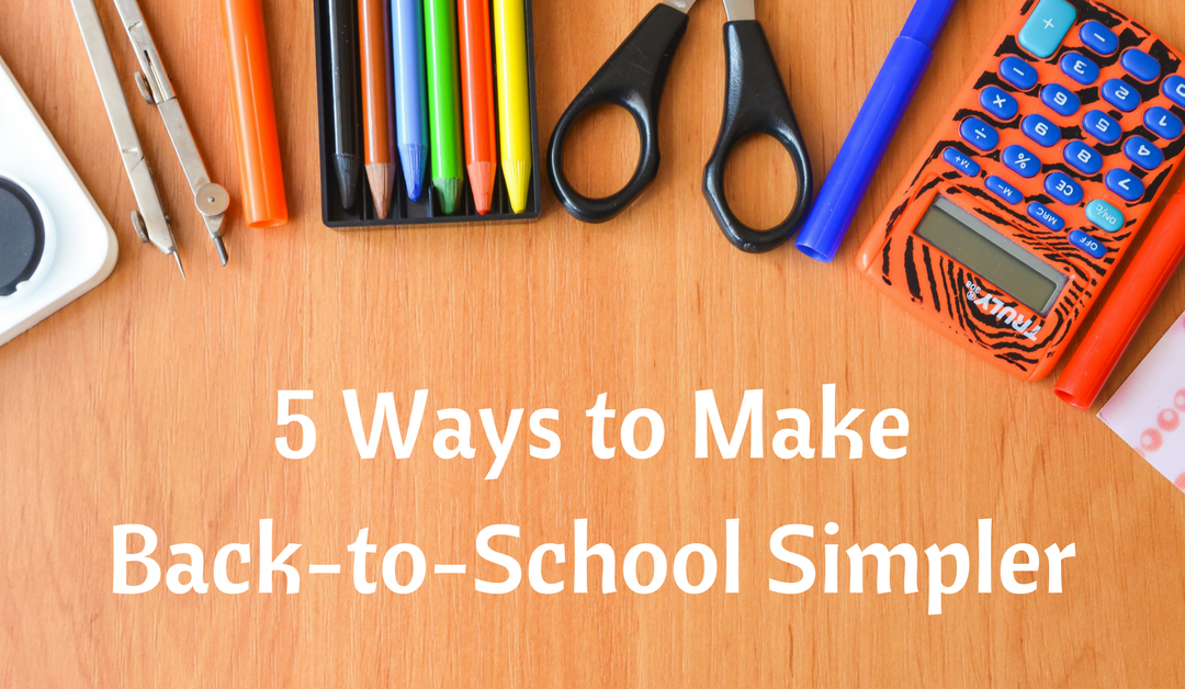 5 Tips to Make Back-to-School Simpler